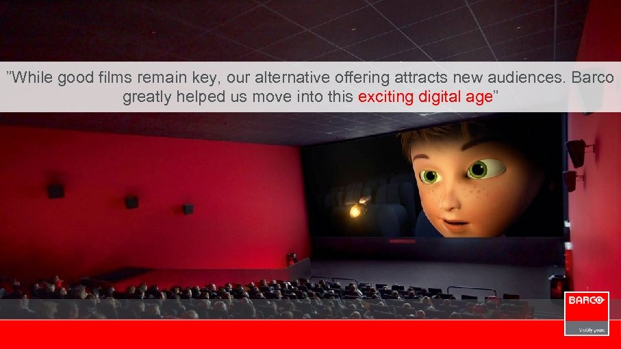 """""""While good films remain key, our alternative offering attracts new audiences. Barco greatly helped"""