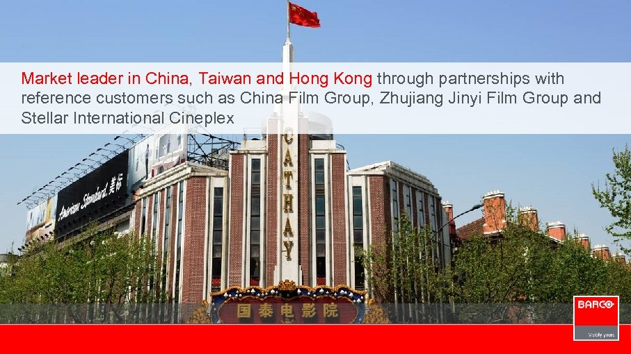 Market leader in China, Taiwan and Hong Kong through partnerships with reference customers such