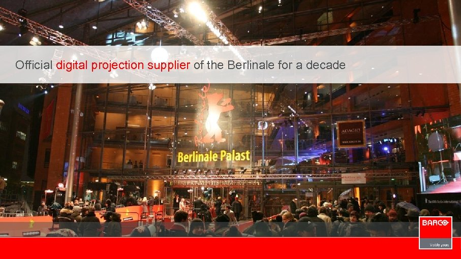 Official digital projection supplier of the Berlinale for a decade