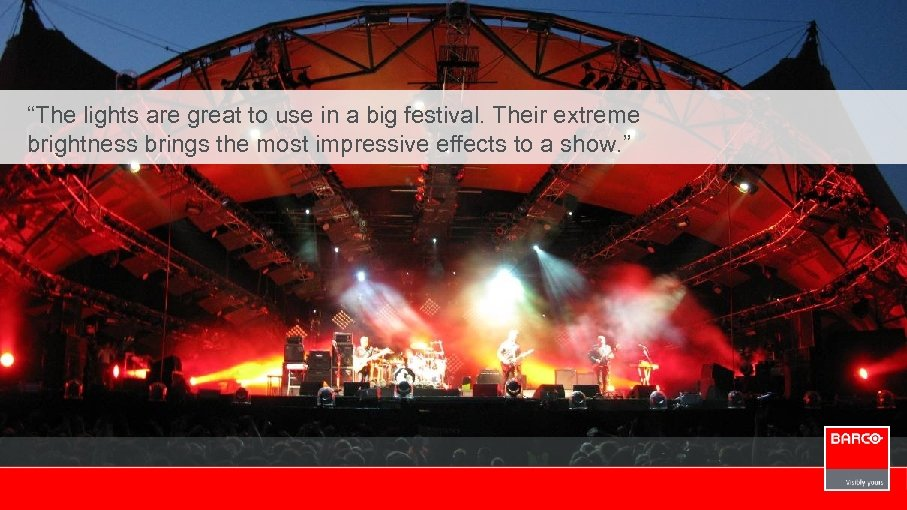 """""""The lights are great to use in a big festival. Their extreme brightness brings"""