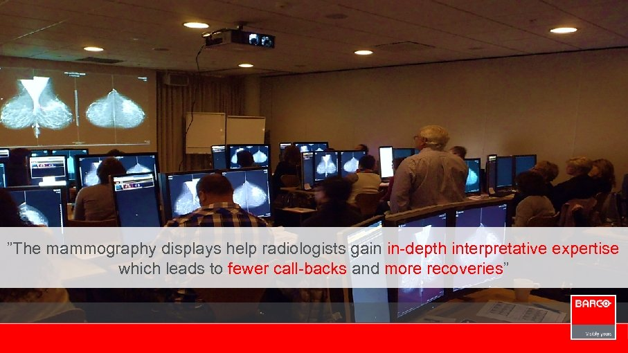 """""""The mammography displays help radiologists gain in-depth interpretative expertise which leads to fewer call-backs"""