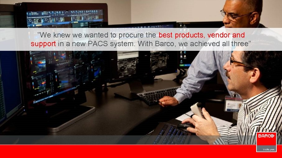 """""""We knew we wanted to procure the best products, vendor and support in a"""