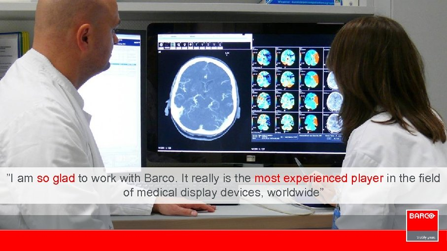 """""""I am so glad to work with Barco. It really is the most experienced"""