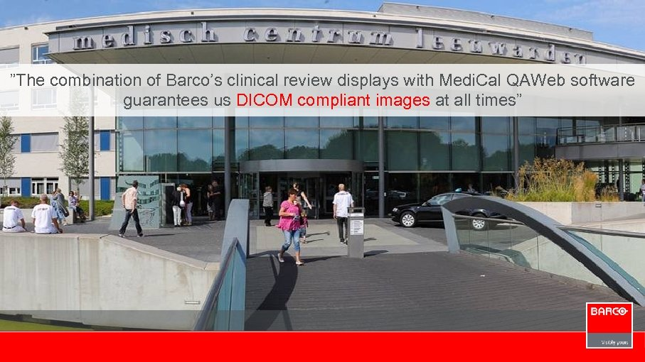 """""""The combination of Barco's clinical review displays with Medi. Cal QAWeb software guarantees us"""