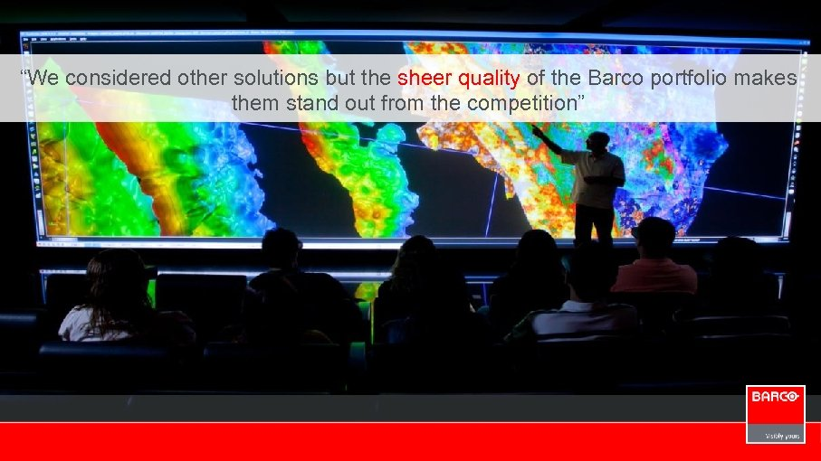 """""""We considered other solutions but the sheer quality of the Barco portfolio makes them"""