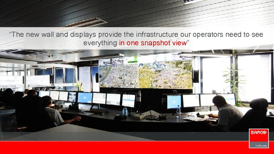 """""""The new wall and displays provide the infrastructure our operators need to see everything"""