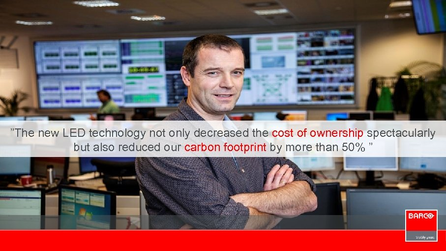 """""""The new LED technology not only decreased the cost of ownership spectacularly but also"""