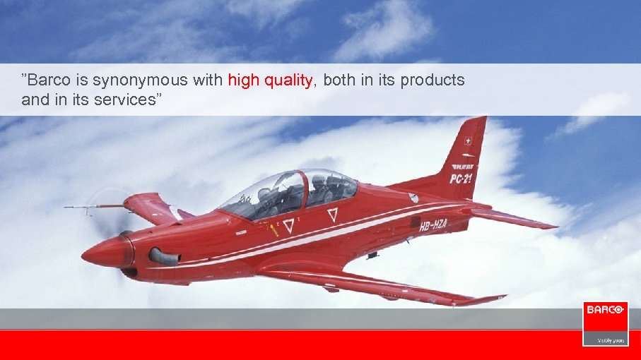 """""""Barco is synonymous with high quality, both in its products and in its services"""""""