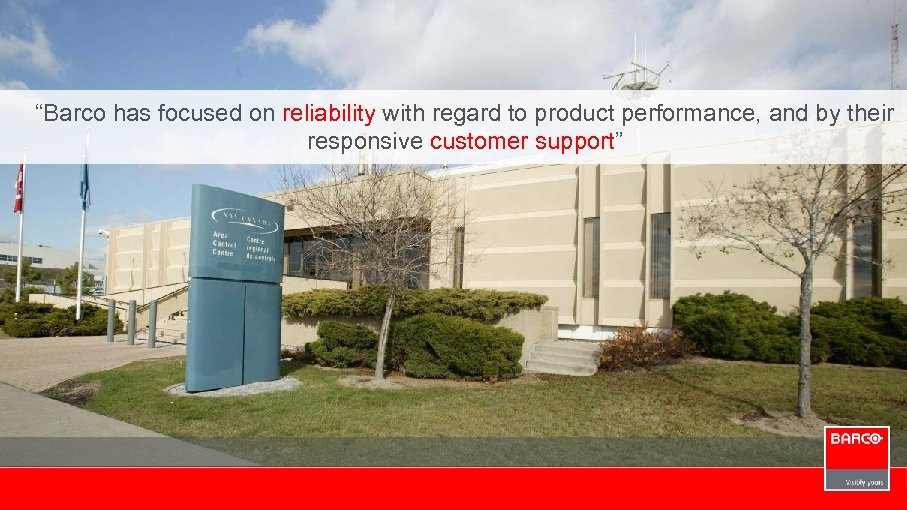 """""""Barco has focused on reliability with regard to product performance, and by their responsive"""