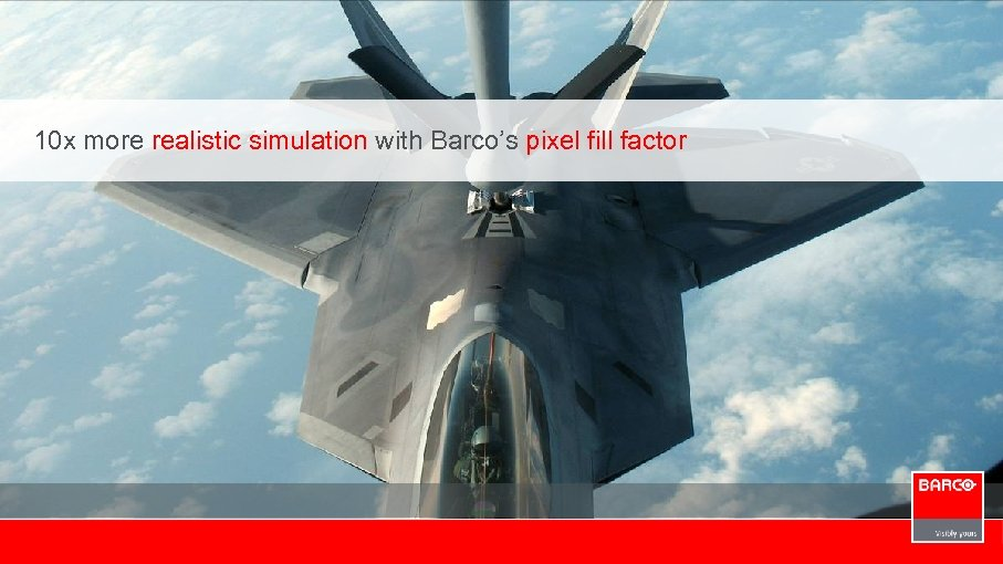 10 x more realistic simulation with Barco's pixel fill factor