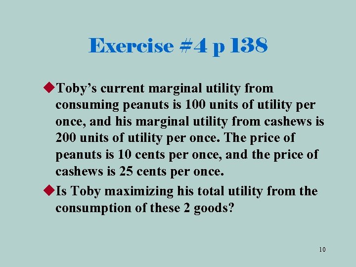 Exercise #4 p 138 u. Toby's current marginal utility from consuming peanuts is 100