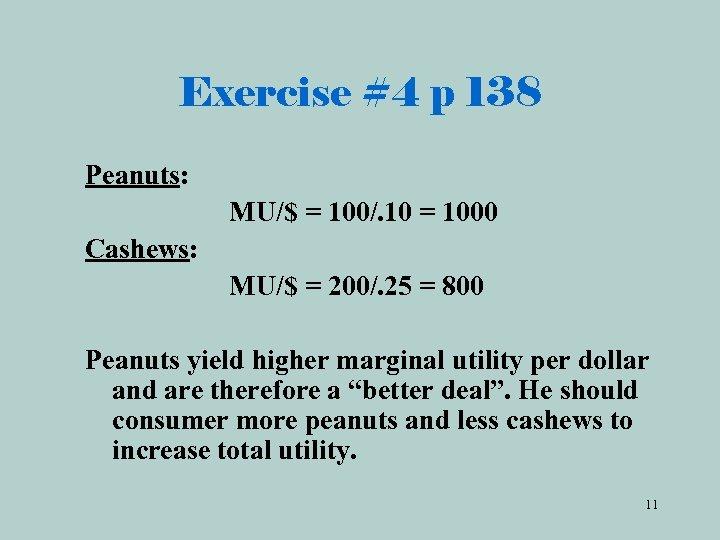 Exercise #4 p 138 Peanuts: MU/$ = 100/. 10 = 1000 Cashews: MU/$ =