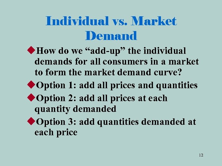 """Individual vs. Market Demand u. How do we """"add-up"""" the individual demands for all"""