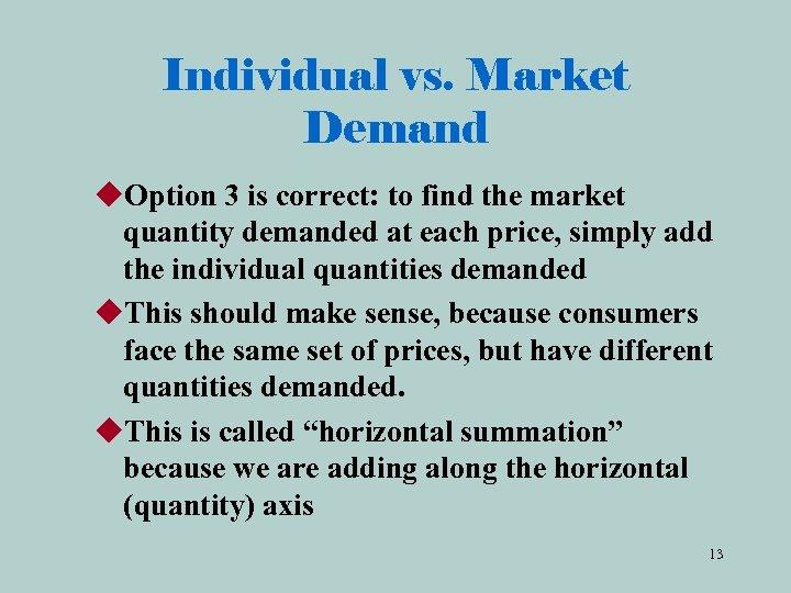 Individual vs. Market Demand u. Option 3 is correct: to find the market quantity