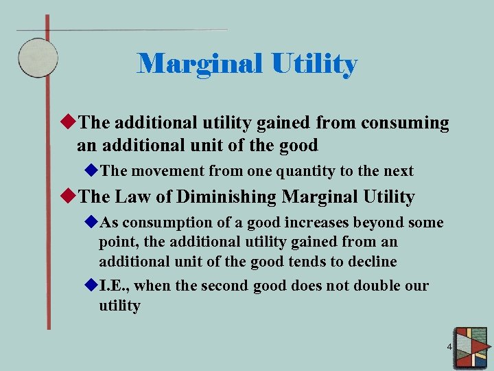 Marginal Utility u. The additional utility gained from consuming an additional unit of the