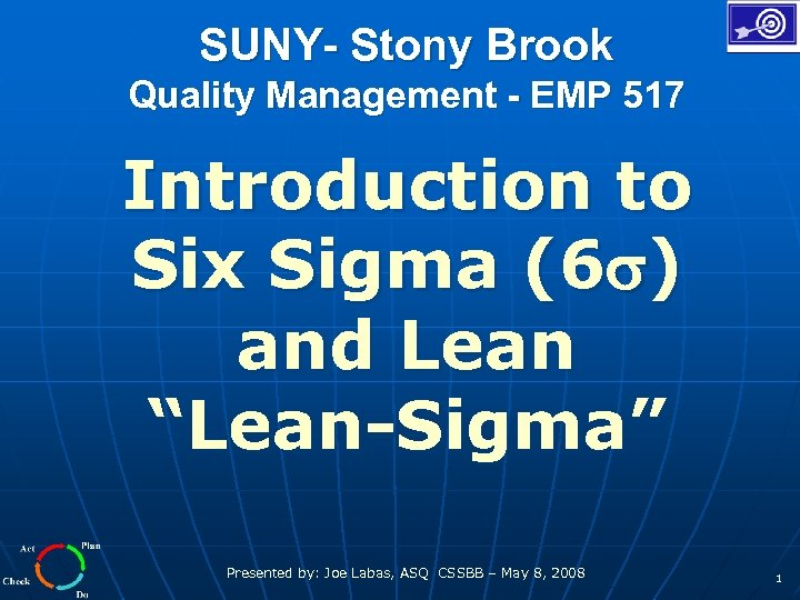 SUNY- Stony Brook Quality Management - EMP 517 Introduction to Six Sigma (6 )