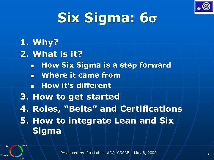 Six Sigma: 6 1. Why? 2. What is it? n n n How Six