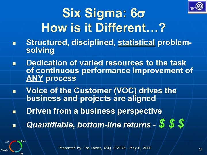 Six Sigma: 6 How is it Different…? n n n Structured, disciplined, statistical problemsolving