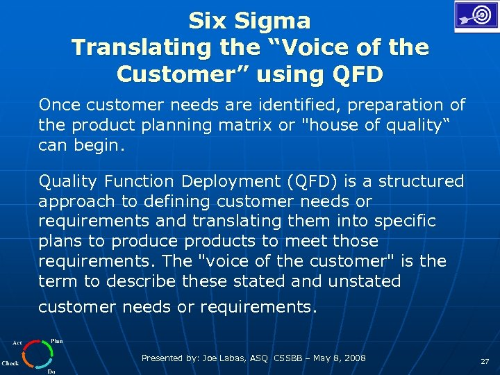 "Six Sigma Translating the ""Voice of the Customer"" using QFD Once customer needs are"