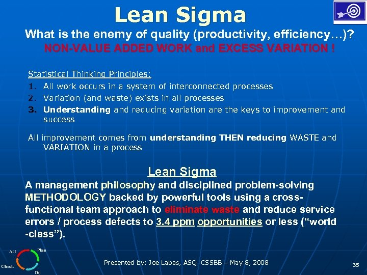 Lean Sigma What is the enemy of quality (productivity, efficiency…)? NON-VALUE ADDED WORK and