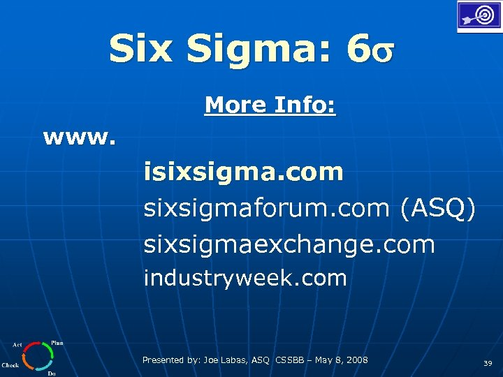 Six Sigma: 6 More Info: www. isixsigma. com sixsigmaforum. com (ASQ) sixsigmaexchange. com industryweek.
