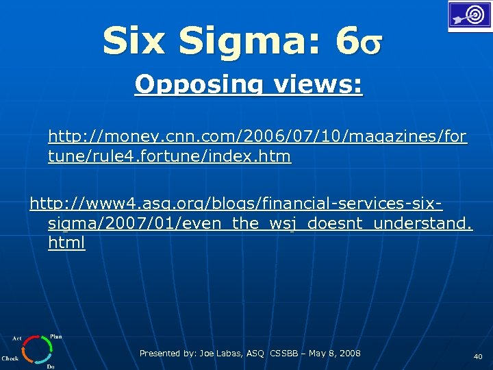 Six Sigma: 6 Opposing views: http: //money. cnn. com/2006/07/10/magazines/for tune/rule 4. fortune/index. htm http:
