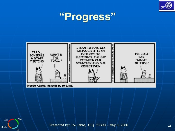 """Progress"" Presented by: Joe Labas, ASQ CSSBB – May 8, 2008 41"