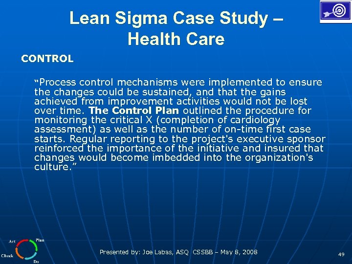 "Lean Sigma Case Study – Health Care CONTROL ""Process control mechanisms were implemented to"