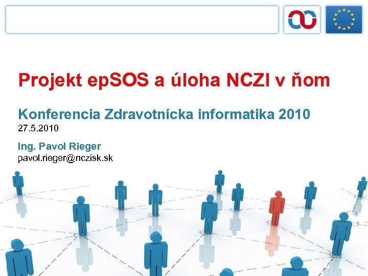 Projekt ep. SOS a úloha NCZI v ňom Konferencia Zdravotnícka informatika 2010 27. 5.
