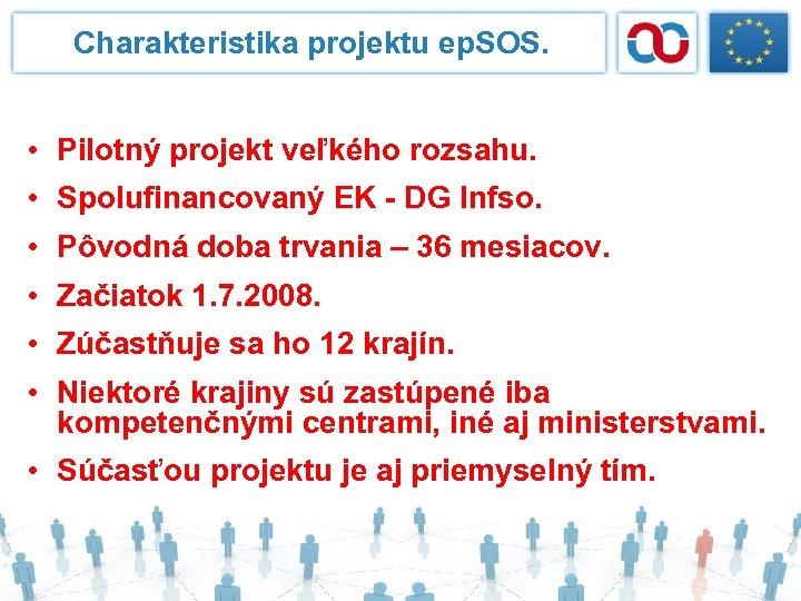 Charakteristika projektu ep. SOS. • Pilotný projekt veľkého rozsahu. • Spolufinancovaný EK - DG