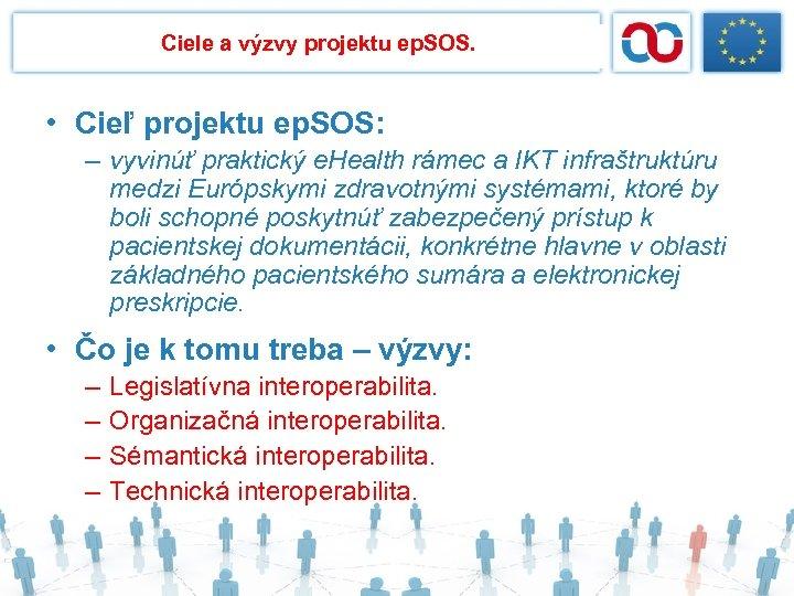 Ciele a výzvy projektu ep. SOS. • Cieľ projektu ep. SOS: – vyvinúť praktický
