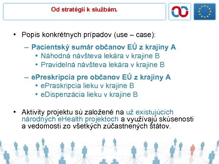 Od stratégií k službám. • Popis konkrétnych prípadov (use – case): – Pacientský sumár