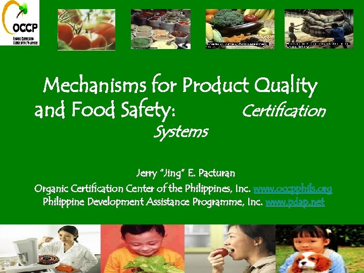 "Mechanisms for Product Quality and Food Safety: Certification Systems Jerry ""Jing"" E. Pacturan Organic"