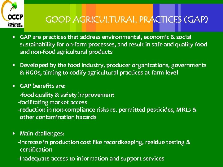 GOOD AGRICULTURAL PRACTICES (GAP) • GAP are practices that address environmental, economic & social
