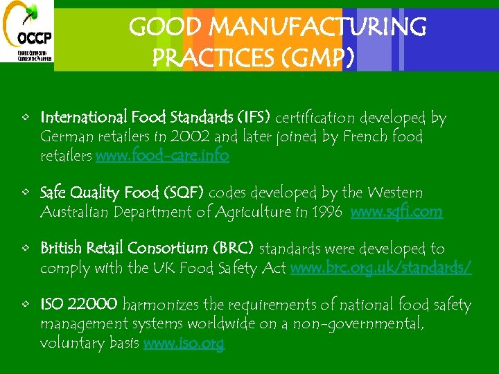 GOOD MANUFACTURING PRACTICES (GMP) • International Food Standards (IFS) certification developed by German retailers