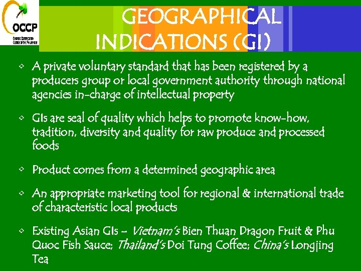 GEOGRAPHICAL INDICATIONS (GI) • A private voluntary standard that has been registered by a