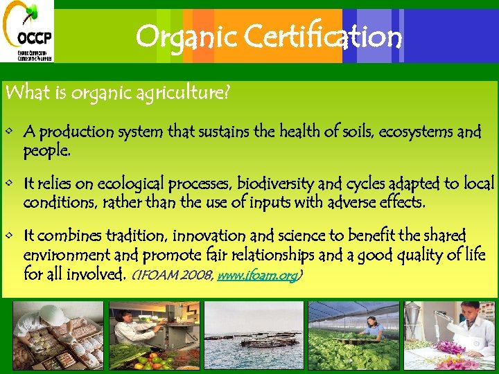 Organic Certification What is organic agriculture? • A production system that sustains the health