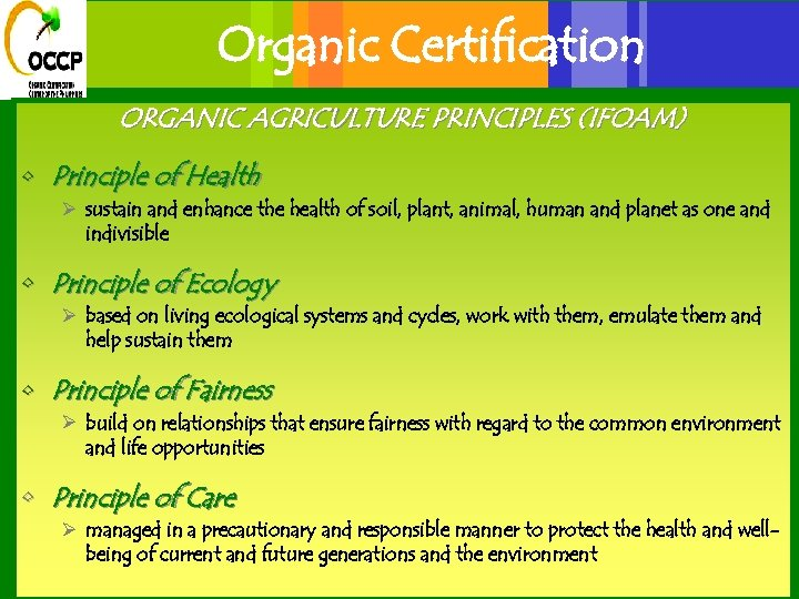 Organic Certification ORGANIC AGRICULTURE PRINCIPLES (IFOAM) • Principle of Health Ø sustain and enhance