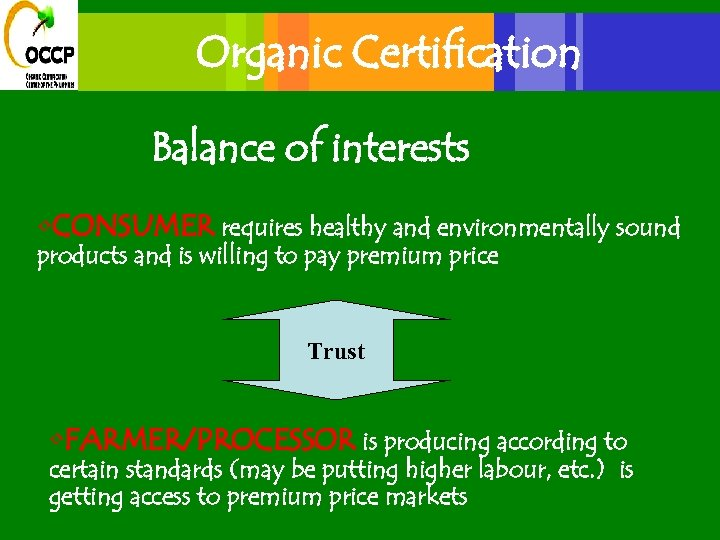 Organic Certification Balance of interests • CONSUMER requires healthy and environmentally sound products and