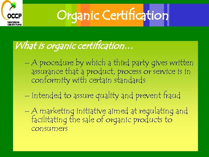 Organic Certification What is organic certification… – A procedure by which a third party