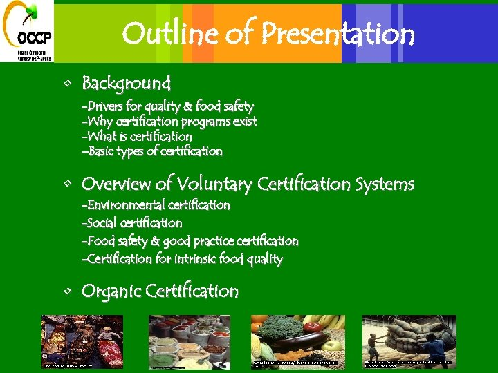 Outline of Presentation • Background -Drivers for quality & food safety -Why certification programs
