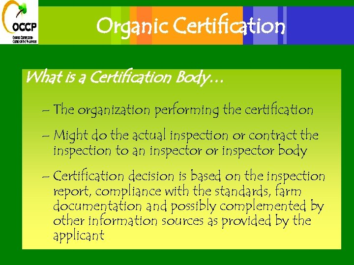 Organic Certification What is a Certification Body… – The organization performing the certification –
