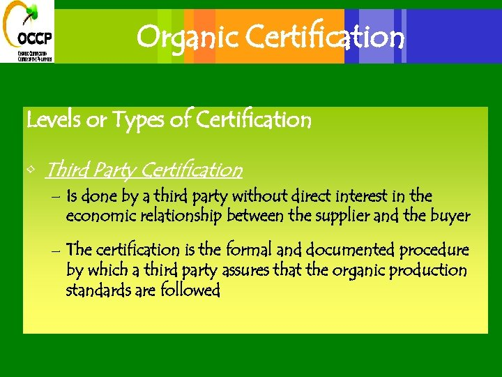 Organic Certification Levels or Types of Certification • Third Party Certification – Is done