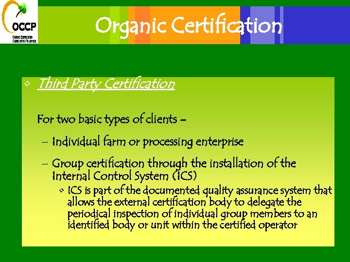 Organic Certification • Third Party Certification For two basic types of clients – –