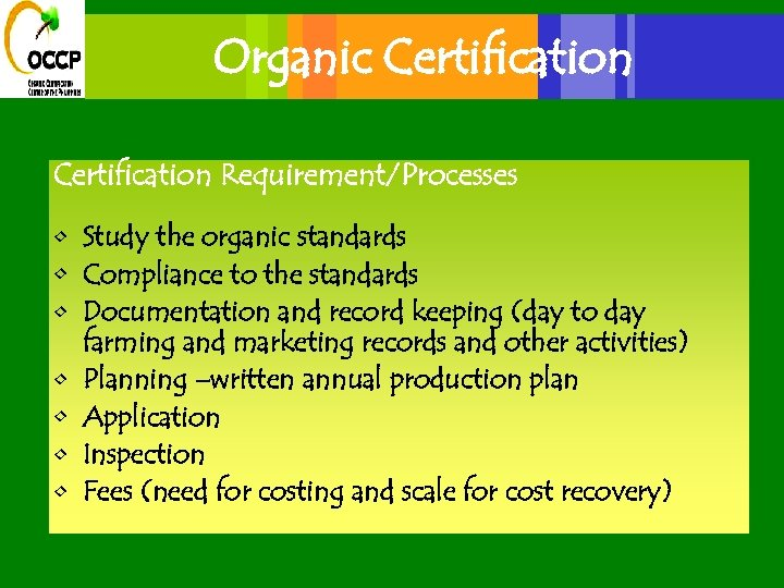 Organic Certification Requirement/Processes • Study the organic standards • Compliance to the standards •