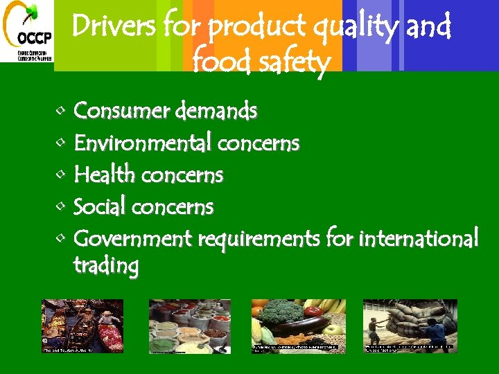 Drivers for product quality and food safety • Consumer demands • Environmental concerns •