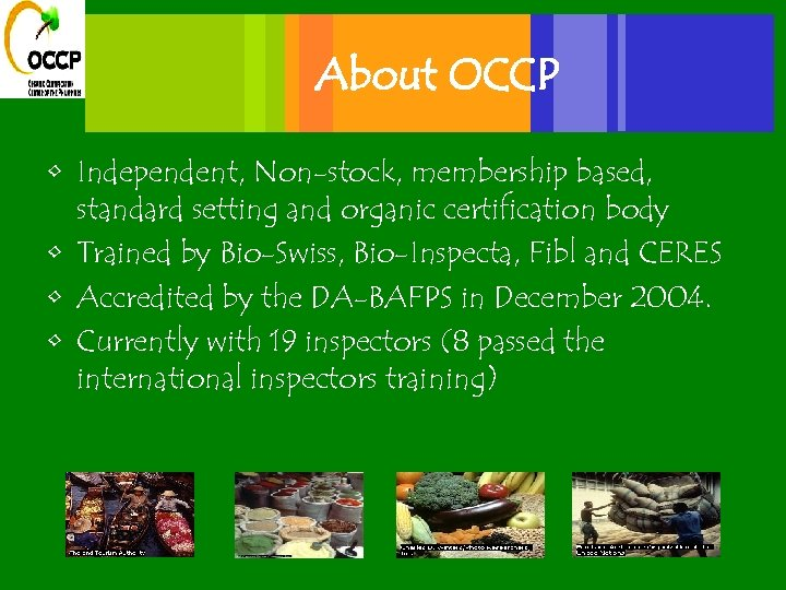 About OCCP • Independent, Non-stock, membership based, standard setting and organic certification body •