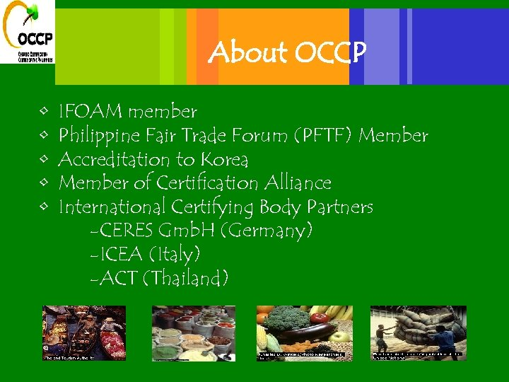 About OCCP • • • IFOAM member Philippine Fair Trade Forum (PFTF) Member Accreditation