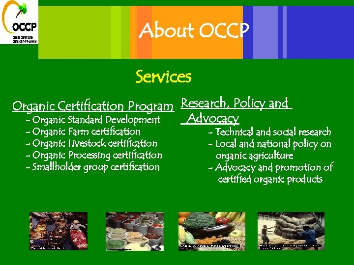 About OCCP Services Organic Certification Program Research, Policy and Advocacy - Organic Standard Development