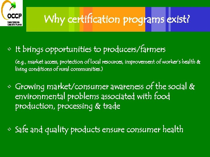 Why certification programs exist? • It brings opportunities to producers/farmers (e. g. , market